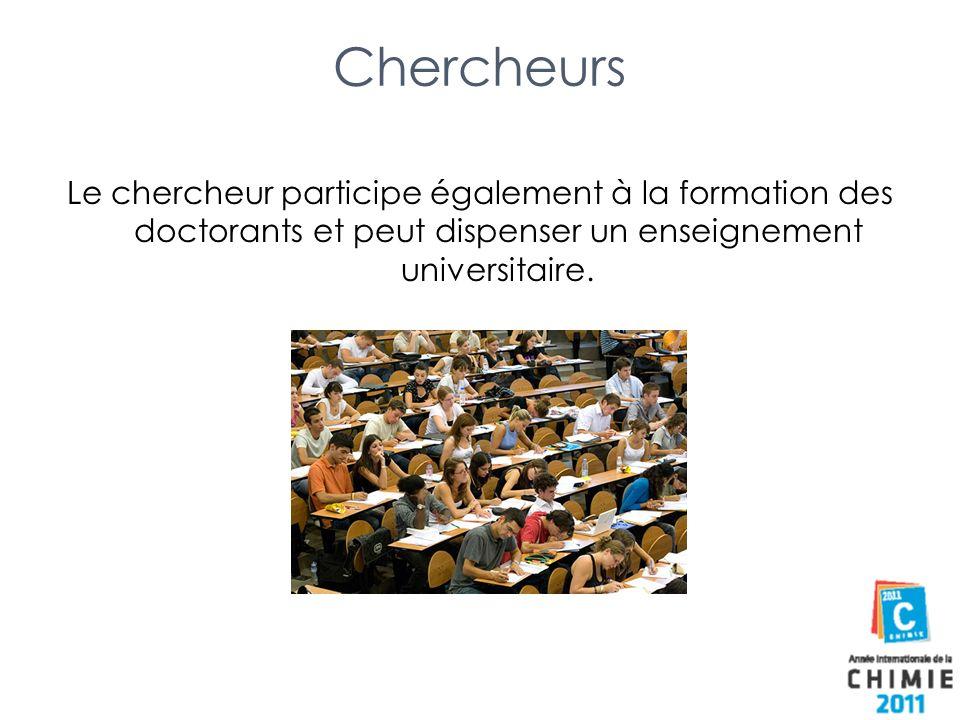 Chercheurs Le chercheur participe également à la formation des doctorants et peut dispenser un enseignement universitaire.