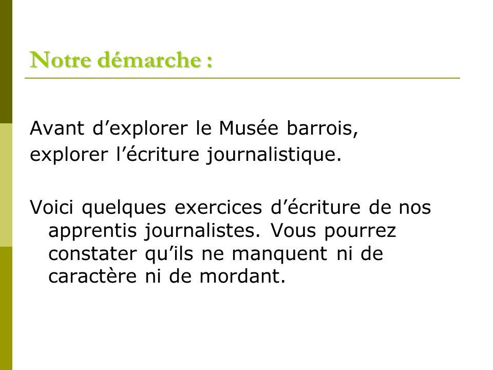 Notre démarche : Avant dexplorer le Musée barrois, explorer lécriture journalistique. Voici quelques exercices décriture de nos apprentis journalistes