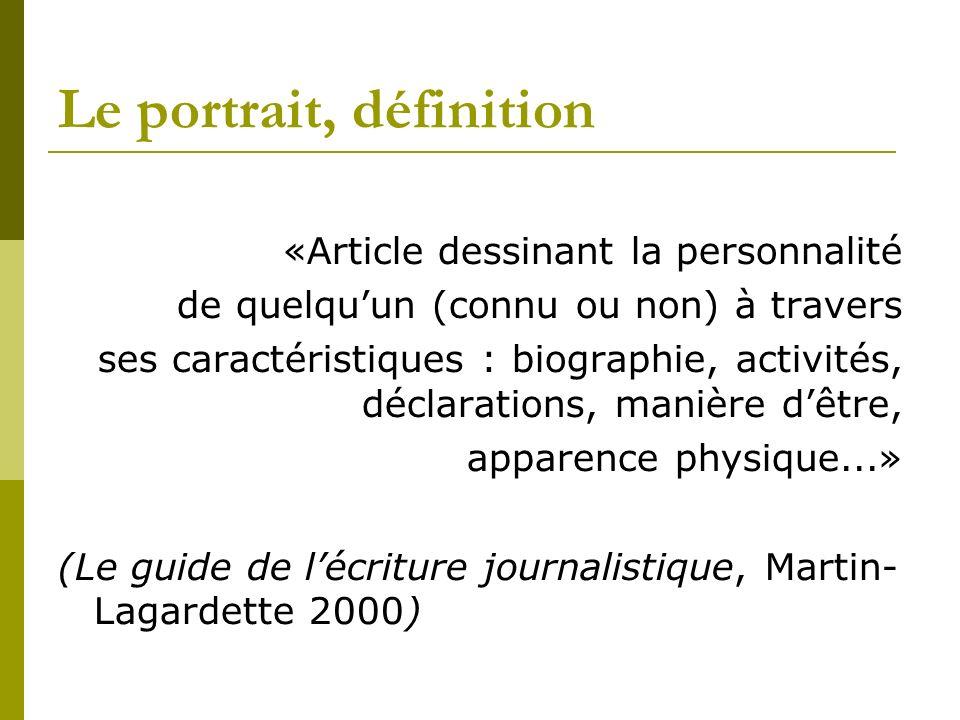 Le portrait, définition «Article dessinant la personnalité de quelquun (connu ou non) à travers ses caractéristiques : biographie, activités, déclarat
