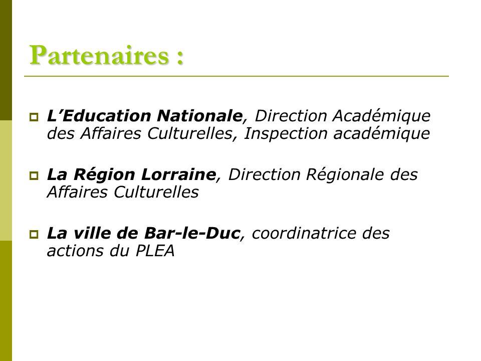 Partenaires : LEducation Nationale, Direction Académique des Affaires Culturelles, Inspection académique La Région Lorraine, Direction Régionale des A