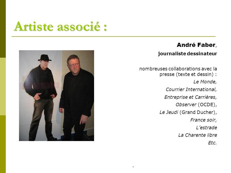 Artiste associé : André Faber, journaliste dessinateur nombreuses collaborations avec la presse (texte et dessin) : Le Monde, Courrier International,
