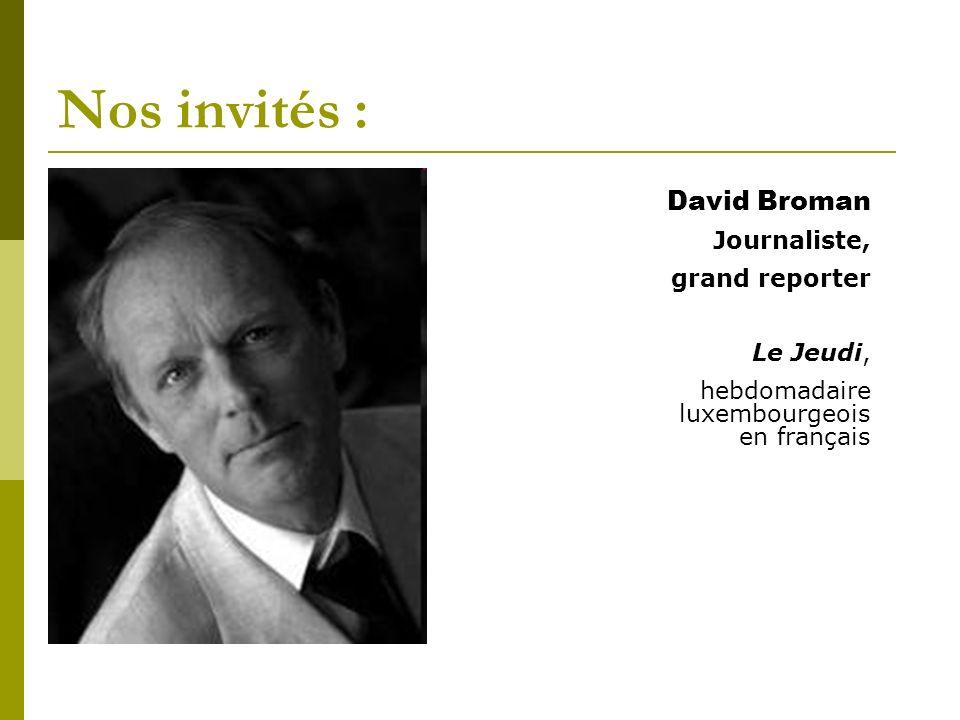 Nos invités : David Broman Journaliste, grand reporter Le Jeudi, hebdomadaire luxembourgeois en français