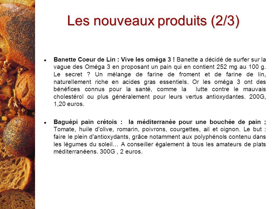 Banette Coeur de Lin : Vive les oméga 3 ! Banette a décidé de surfer sur la vague des Oméga 3 en proposant un pain qui en contient 252 mg au 100 g. Le