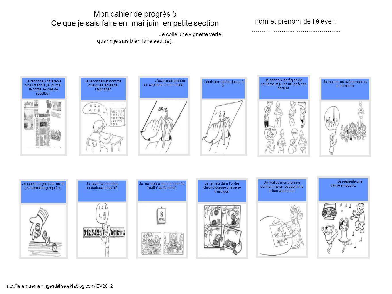Mon cahier de progrès 5 Ce que je sais faire en mai-juin en petite section Je colle une vignette verte quand je sais bien faire seul (e). Je récite la