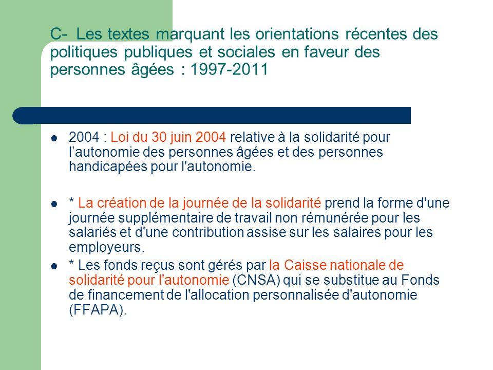 C- Les textes marquant les orientations récentes des politiques publiques et sociales en faveur des personnes âgées : 1997-2011 En Novembre 2003 -Le premier plan « Dépendance » va voir le jour.