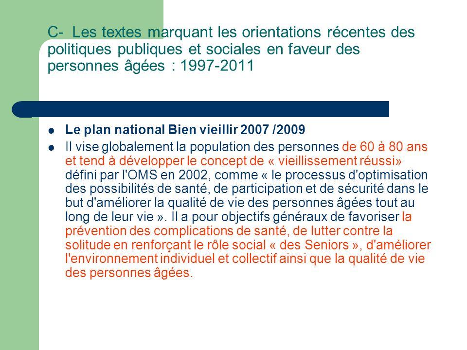 C- Les textes marquant les orientations récentes des politiques publiques et sociales en faveur des personnes âgées : 1997-2011 2004 : Loi n°2004-809 du 13 août 2004 relative aux libertés et responsabilités locales.