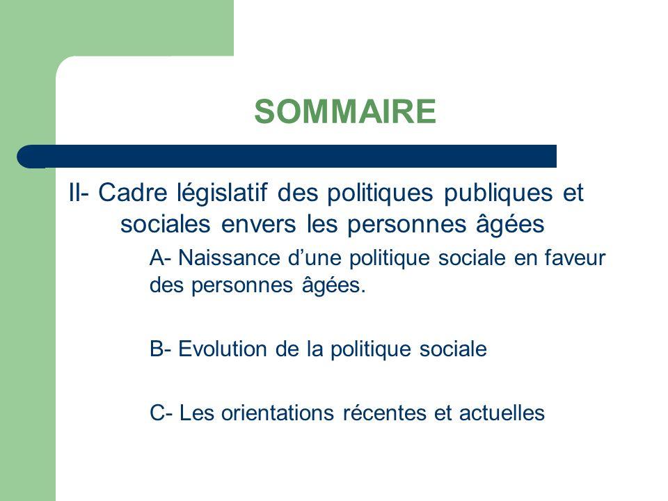 SOMMAIRE II- Cadre législatif des politiques publiques et sociales envers les personnes âgées A- Naissance dune politique sociale en faveur des personnes âgées.