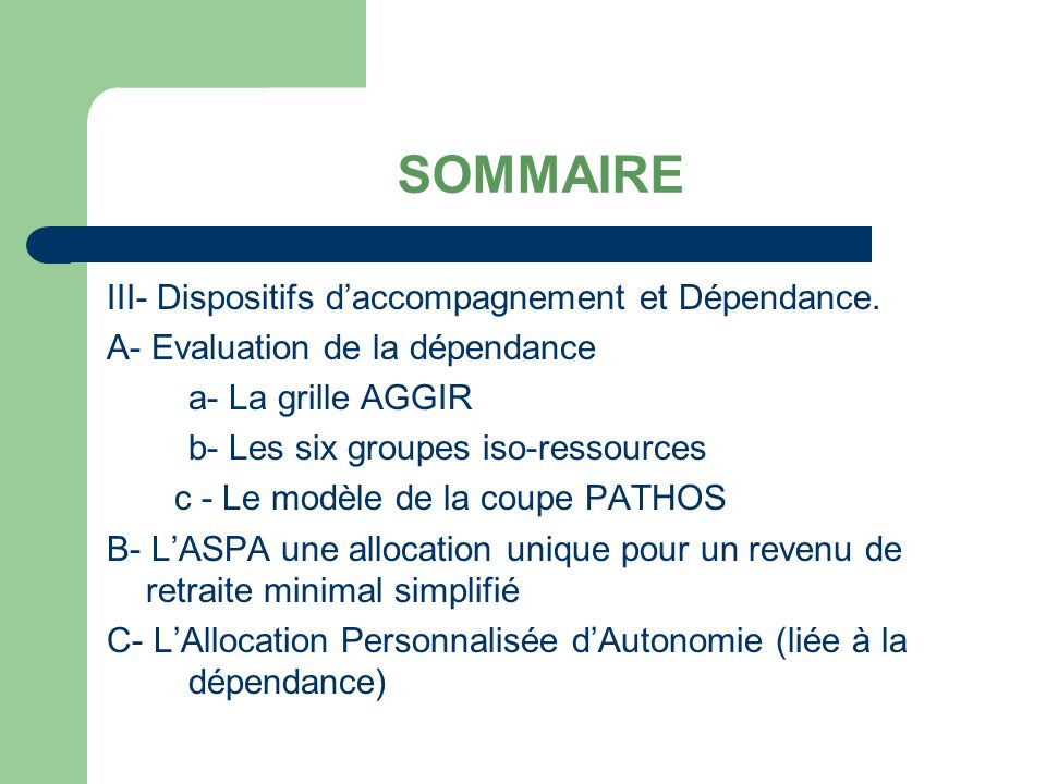 SOMMAIRE III- Dispositifs daccompagnement et Dépendance.