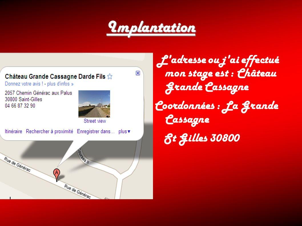 Implantation L'adresse ou j'ai effectué mon stage est : Château Grande Cassagne Coordonnées : La Grande Cassagne St Gilles 30800