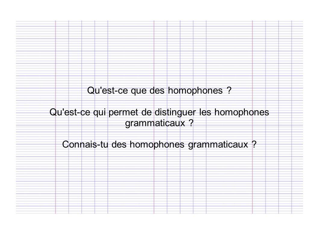 Qu'est-ce que des homophones ? Qu'est-ce qui permet de distinguer les homophones grammaticaux ? Connais-tu des homophones grammaticaux ?