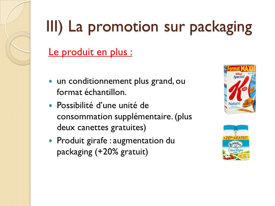 III) La promotion sur packaging Le produit en plus : un conditionnement plus grand, ou format échantillon.