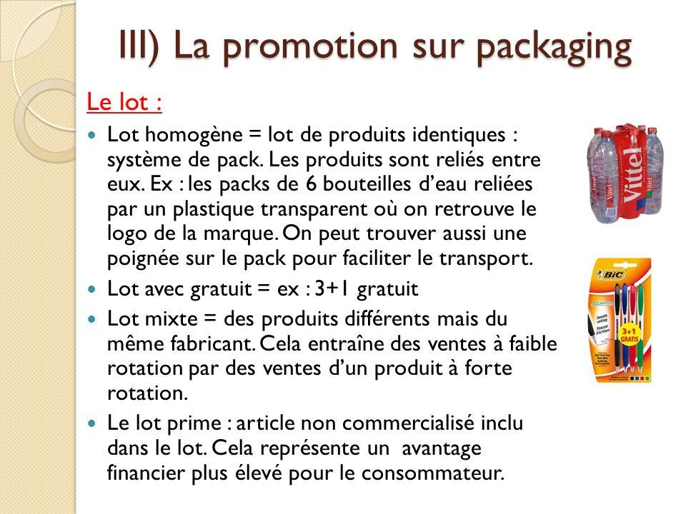 III) La promotion sur packaging Le lot : Lot homogène = lot de produits identiques : système de pack.