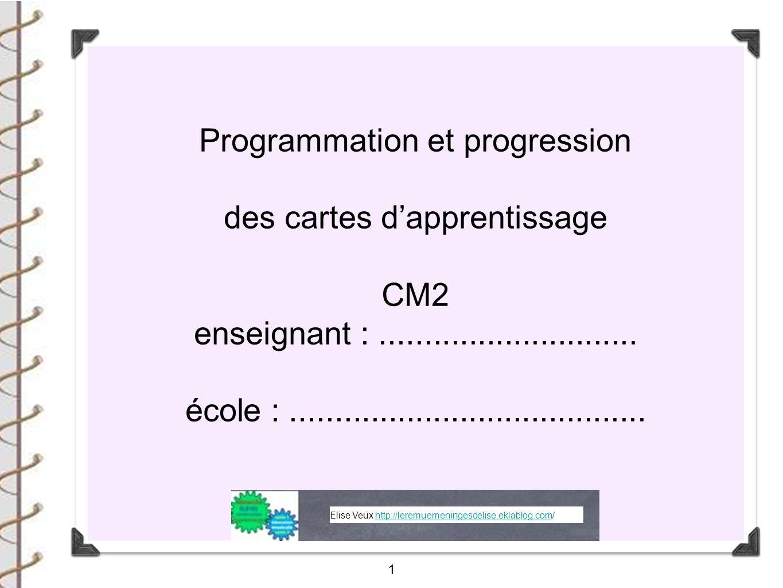 1 Programmation et progression des cartes dapprentissage CM2 enseignant :............................. école :........................................