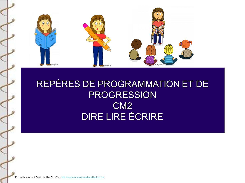 REPÈRES DE PROGRAMMATION ET DE PROGRESSION CM2 DIRE LIRE ÉCRIRE Ecole élémentaire St Seurin sur lIsle Elise Veux http://leremuemeningesdelise.eklablog