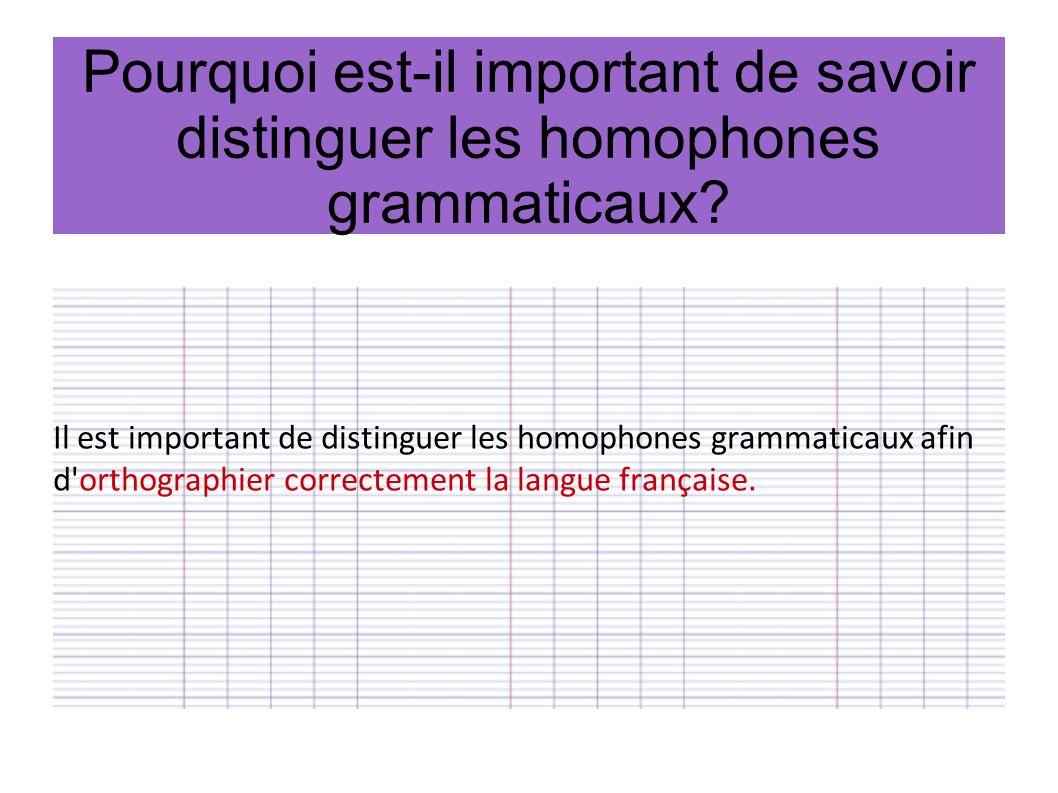 Pourquoi est-il important de savoir distinguer les homophones grammaticaux? Il est important de distinguer les homophones grammaticaux afin d'orthogra