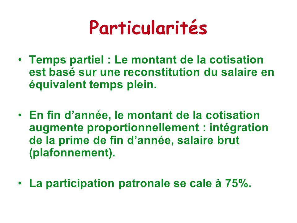 Particularités Temps partiel : Le montant de la cotisation est basé sur une reconstitution du salaire en équivalent temps plein. En fin dannée, le mon