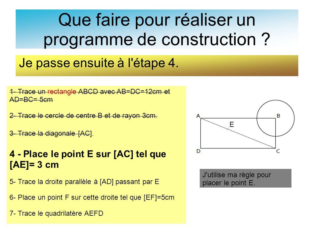 Que faire pour réaliser un programme de construction ? Je passe ensuite à l'étape 4. 1- Trace un rectangle ABCD avec AB=DC=12cm et AD=BC= 5cm 2- Trace