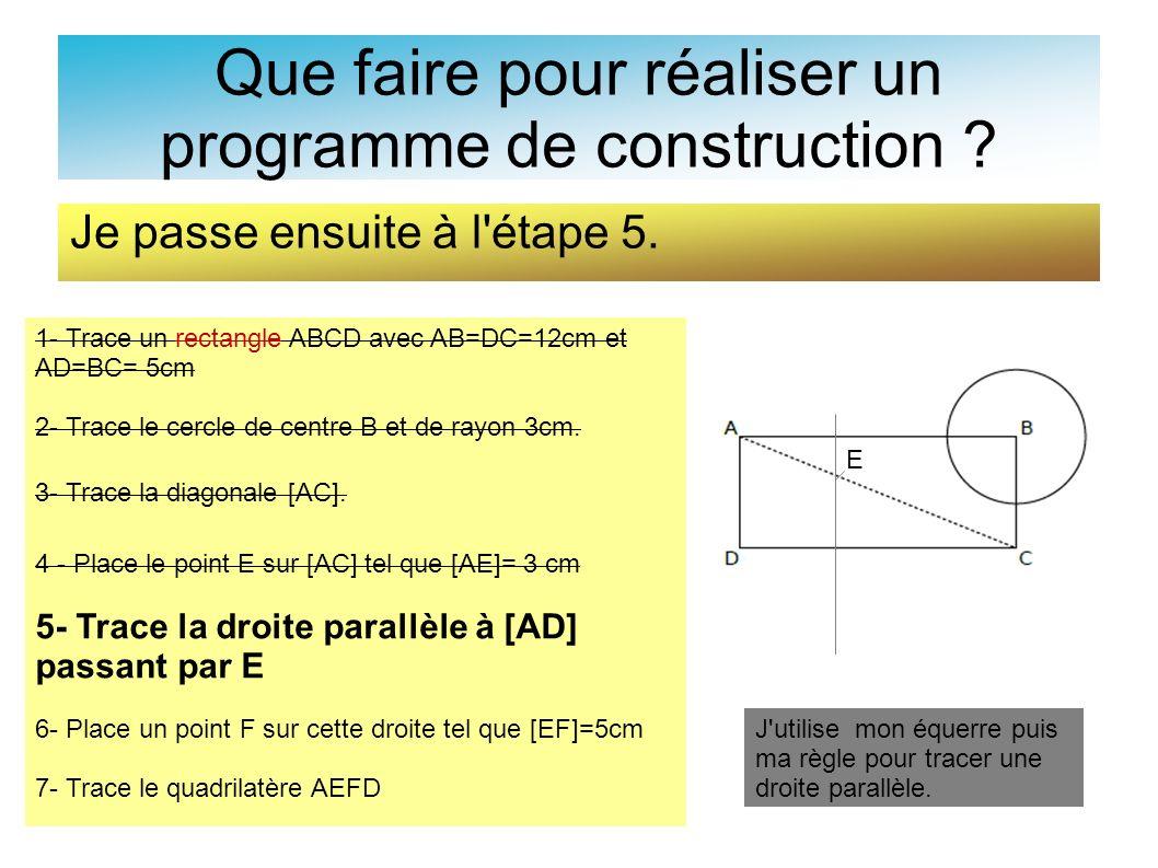 Que faire pour réaliser un programme de construction ? Je passe ensuite à l'étape 5. 1- Trace un rectangle ABCD avec AB=DC=12cm et AD=BC= 5cm 2- Trace