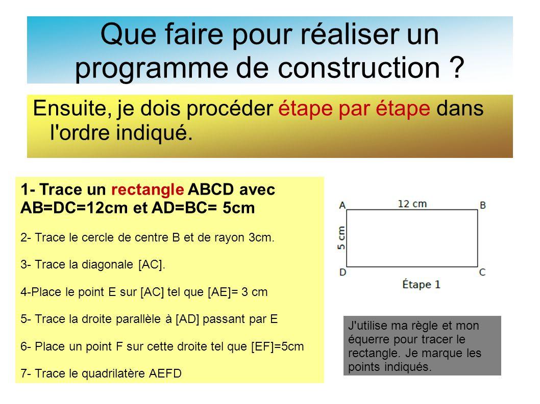 Que faire pour réaliser un programme de construction ? Ensuite, je dois procéder étape par étape dans l'ordre indiqué. 1- Trace un rectangle ABCD avec