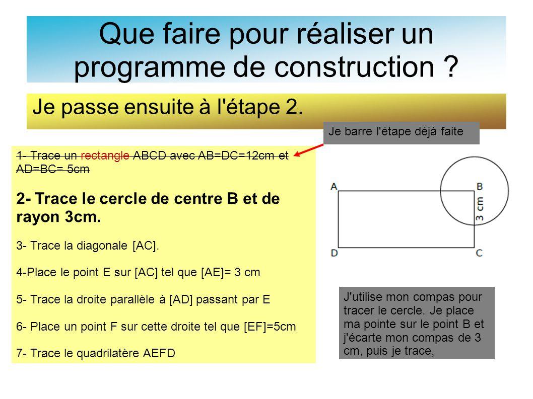 Que faire pour réaliser un programme de construction ? Je passe ensuite à l'étape 2. 1- Trace un rectangle ABCD avec AB=DC=12cm et AD=BC= 5cm 2- Trace
