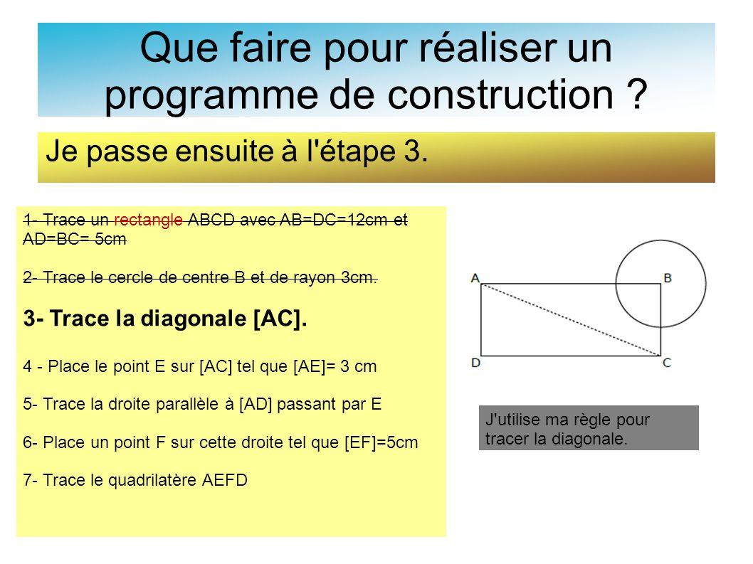 Que faire pour réaliser un programme de construction ? Je passe ensuite à l'étape 3. 1- Trace un rectangle ABCD avec AB=DC=12cm et AD=BC= 5cm 2- Trace