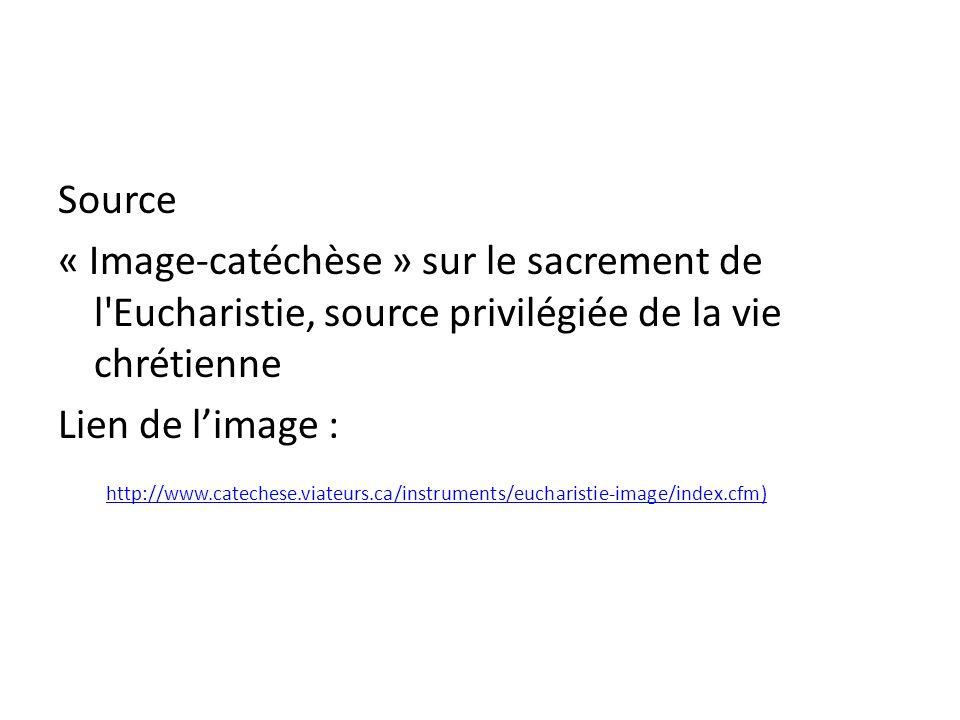 Source « Image-catéchèse » sur le sacrement de l'Eucharistie, source privilégiée de la vie chrétienne Lien de limage : http://www.catechese.viateurs.c
