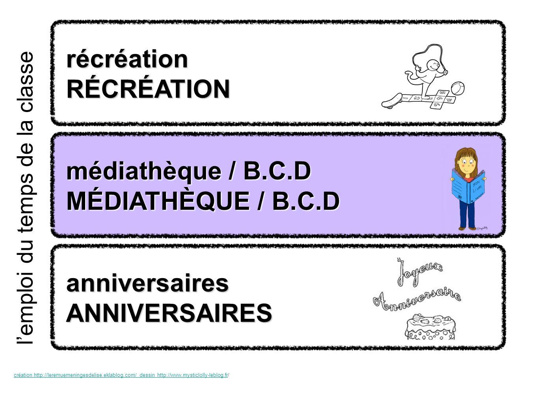 lemploi du temps de la classe récréation RÉCRÉATION anniversaires ANNIVERSAIRES médiathèque / B.C.D médiathèque / B.C.D MÉDIATHÈQUE / B.C.D MÉDIATHÈQU