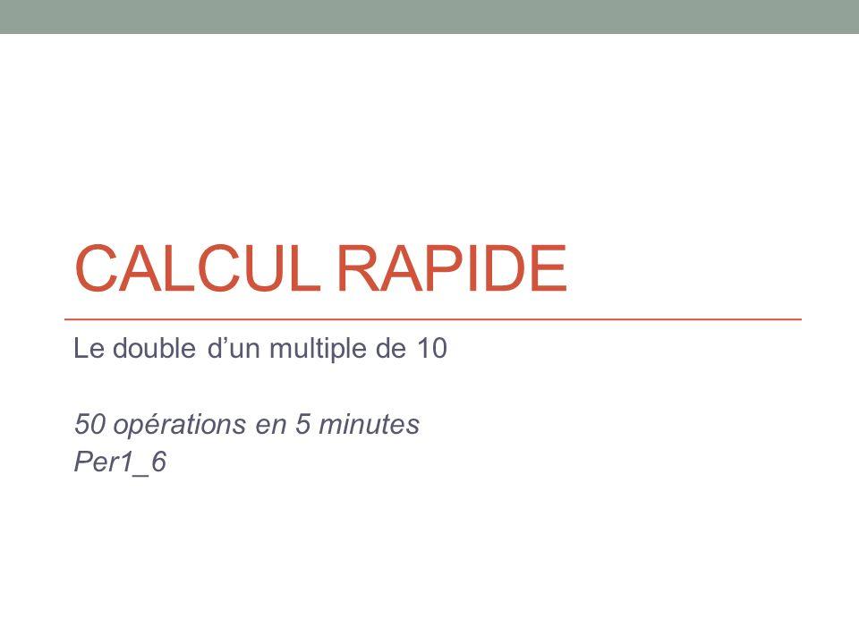 CALCUL RAPIDE Le double dun multiple de 10 50 opérations en 5 minutes Per1_6