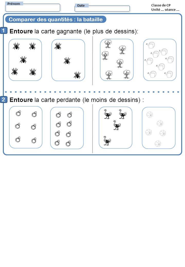 Comparer des quantités : la bataille Entoure la carte gagnante (le plus de dessins): 1 2 Entoure la carte perdante (le moins de dessins) : Prénom Date