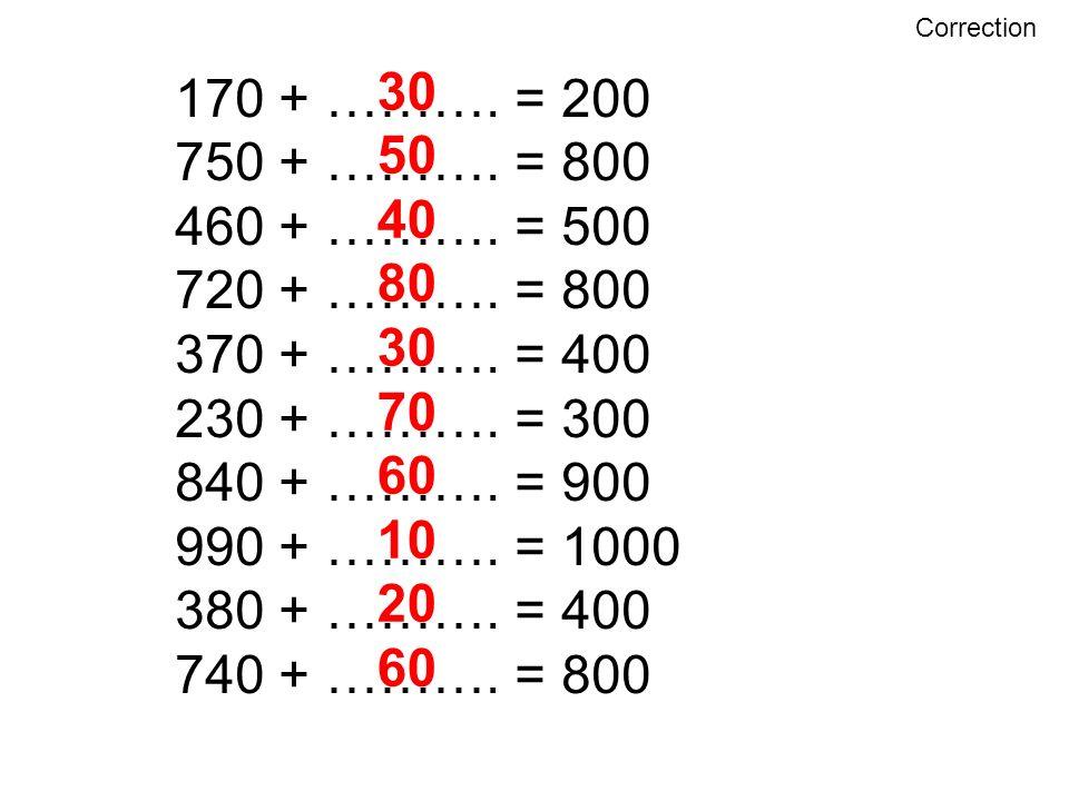 170 + ………. = 200 750 + ………. = 800 460 + ………. = 500 720 + ………. = 800 370 + ………. = 400 230 + ………. = 300 840 + ………. = 900 990 + ………. = 1000 380 + ………. =