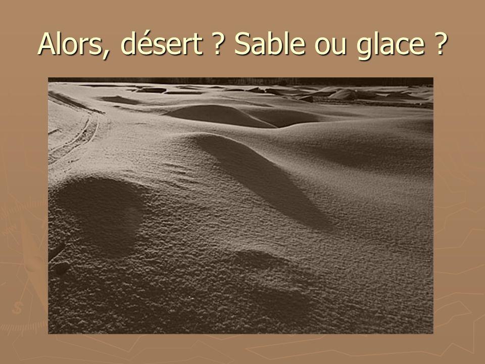 Alors, désert Sable ou glace