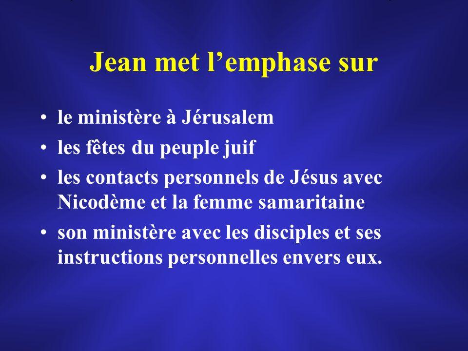 Jean met lemphase sur le ministère à Jérusalem les fêtes du peuple juif les contacts personnels de Jésus avec Nicodème et la femme samaritaine son min