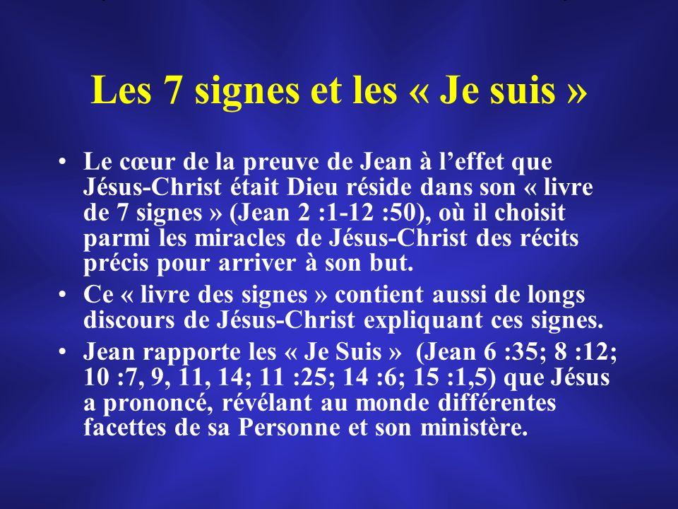 Les 7 signes et les « Je suis » Le cœur de la preuve de Jean à leffet que Jésus-Christ était Dieu réside dans son « livre de 7 signes » (Jean 2 :1-12