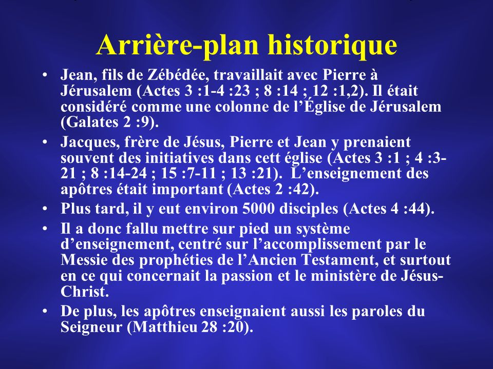 Arrière-plan historique Jean, fils de Zébédée, travaillait avec Pierre à Jérusalem (Actes 3 :1-4 :23 ; 8 :14 ; 12 :1,2). Il était considéré comme une