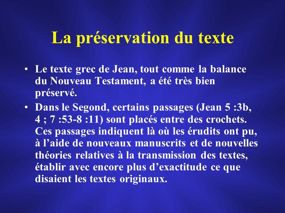 La préservation du texte Le texte grec de Jean, tout comme la balance du Nouveau Testament, a été très bien préservé. Dans le Segond, certains passage