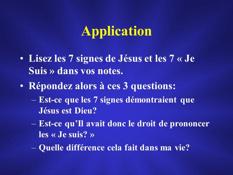 Application Lisez les 7 signes de Jésus et les 7 « Je Suis » dans vos notes. Répondez alors à ces 3 questions: –Est-ce que les 7 signes démontraient q