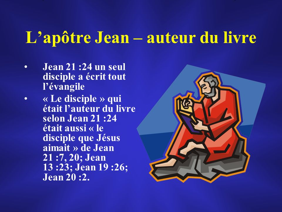 Lapôtre Jean – auteur du livre Jean 21 :24 un seul disciple a écrit tout lévangile « Le disciple » qui était lauteur du livre selon Jean 21 :24 était