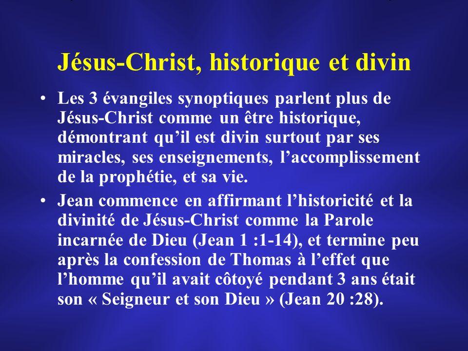 Jésus-Christ, historique et divin Les 3 évangiles synoptiques parlent plus de Jésus-Christ comme un être historique, démontrant quil est divin surtout