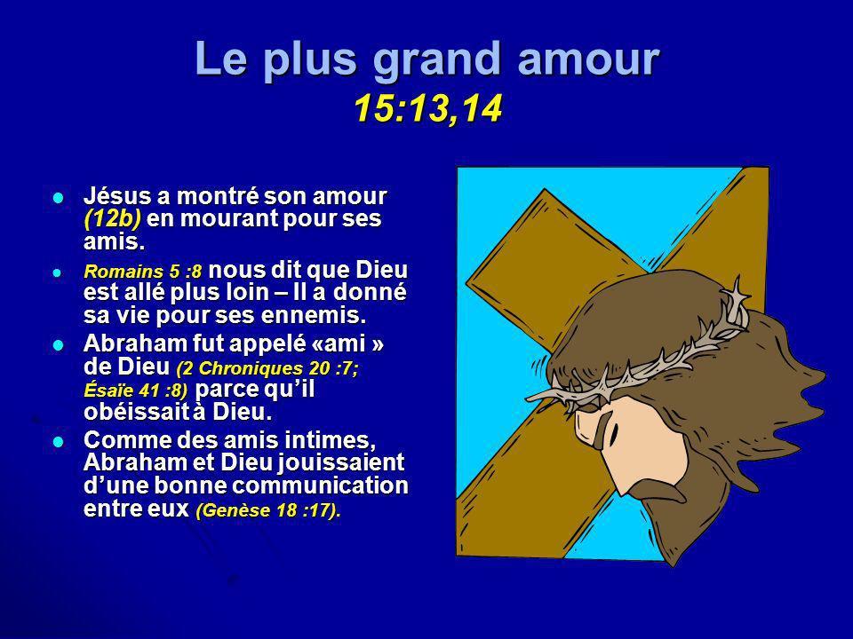 Le plus grand amour 15:13,14 Jésus a montré son amour (12b) en mourant pour ses amis. Jésus a montré son amour (12b) en mourant pour ses amis. Romains