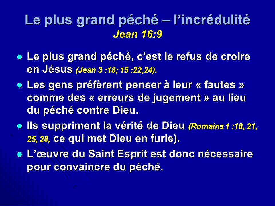 Le plus grand péché – lincrédulité Jean 16:9 Le plus grand péché, cest le refus de croire en Jésus (Jean 3 :18; 15 :22,24). Le plus grand péché, cest