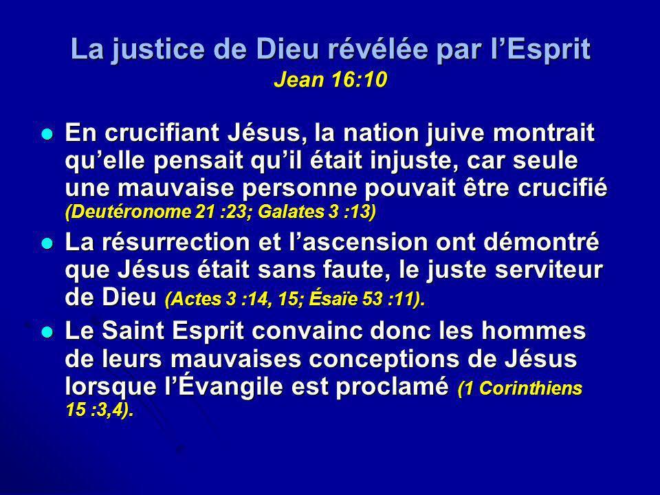La justice de Dieu révélée par lEsprit Jean 16:10 En crucifiant Jésus, la nation juive montrait quelle pensait quil était injuste, car seule une mauva