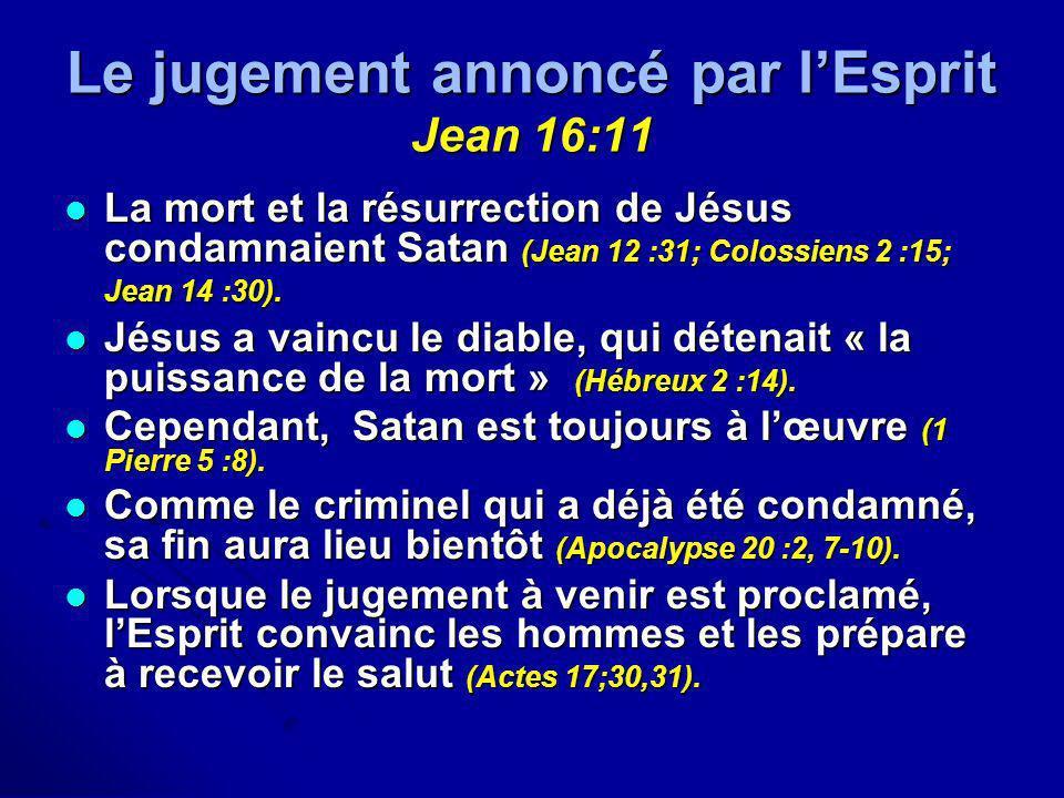 Le jugement annoncé par lEsprit Jean 16:11 La mort et la résurrection de Jésus condamnaient Satan (Jean 12 :31; Colossiens 2 :15; Jean 14 :30). La mor