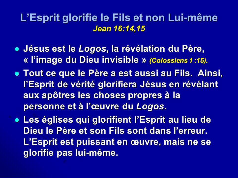 LEsprit glorifie le Fils et non Lui-même Jean 16:14,15 Jésus est le Logos, la révélation du Père, « limage du Dieu invisible » (Colossiens 1 :15). Jés