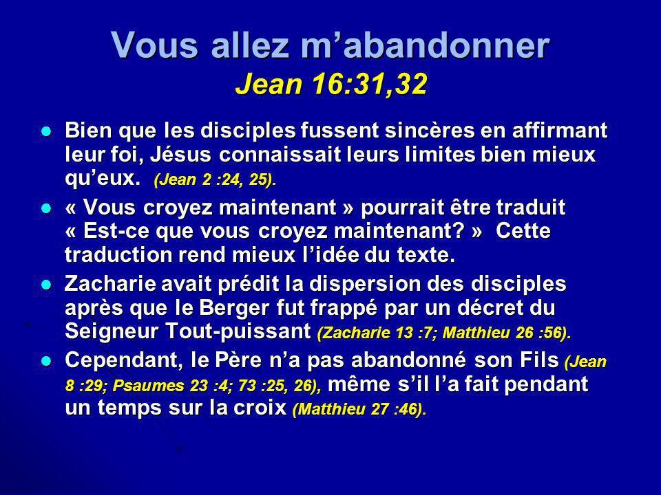 Vous allez mabandonner Jean 16:31,32 Bien que les disciples fussent sincères en affirmant leur foi, Jésus connaissait leurs limites bien mieux queux.