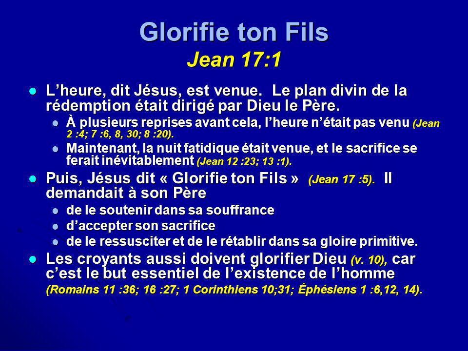 Glorifie ton Fils Jean 17:1 Lheure, dit Jésus, est venue. Le plan divin de la rédemption était dirigé par Dieu le Père. Lheure, dit Jésus, est venue.