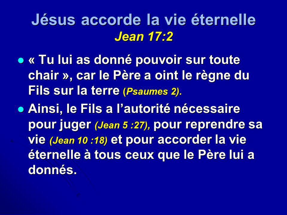 Jésus accorde la vie éternelle Jean 17:2 « Tu lui as donné pouvoir sur toute chair », car le Père a oint le règne du Fils sur la terre (Psaumes 2). «