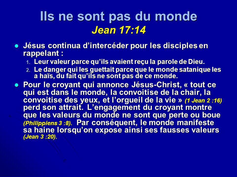 Ils ne sont pas du monde Jean 17:14 Jésus continua dintercéder pour les disciples en rappelant : Jésus continua dintercéder pour les disciples en rapp