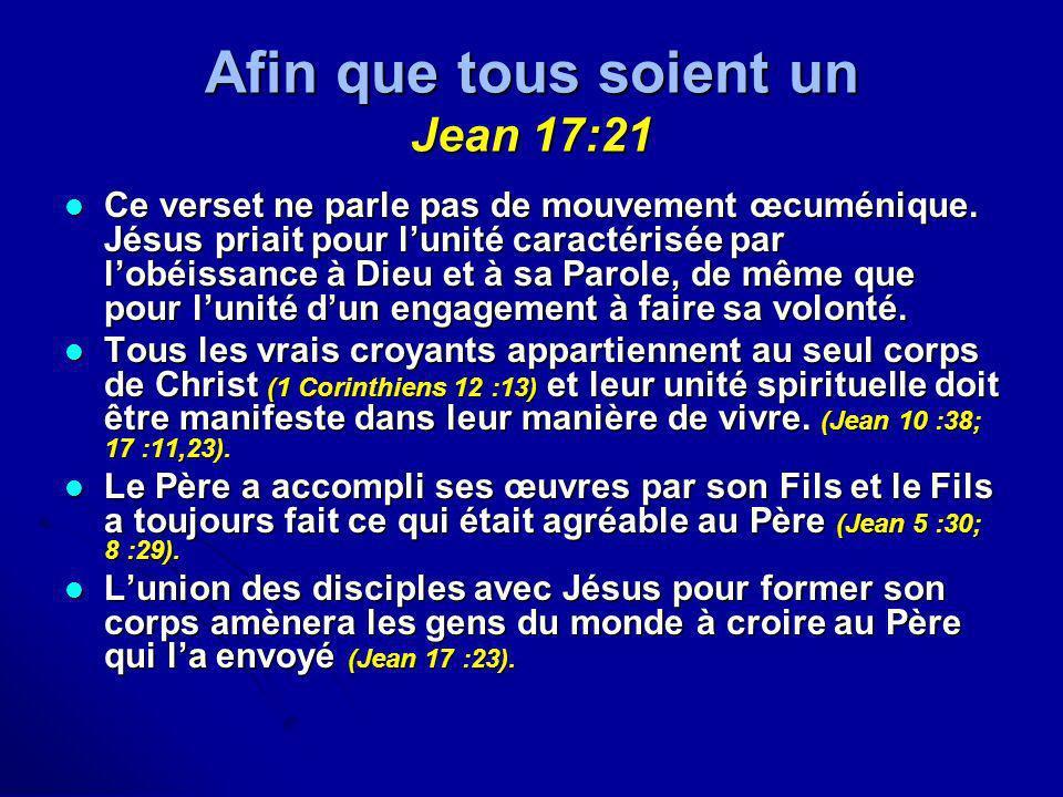 Afin que tous soient un Jean 17:21 Ce verset ne parle pas de mouvement œcuménique. Jésus priait pour lunité caractérisée par lobéissance à Dieu et à s