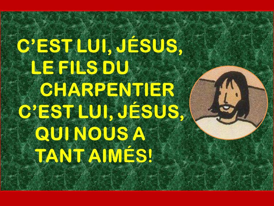 CEST LUI, JÉSUS, LE FILS DU CHARPENTIER CEST LUI, JÉSUS, QUI NOUS A TANT AIMÉS!