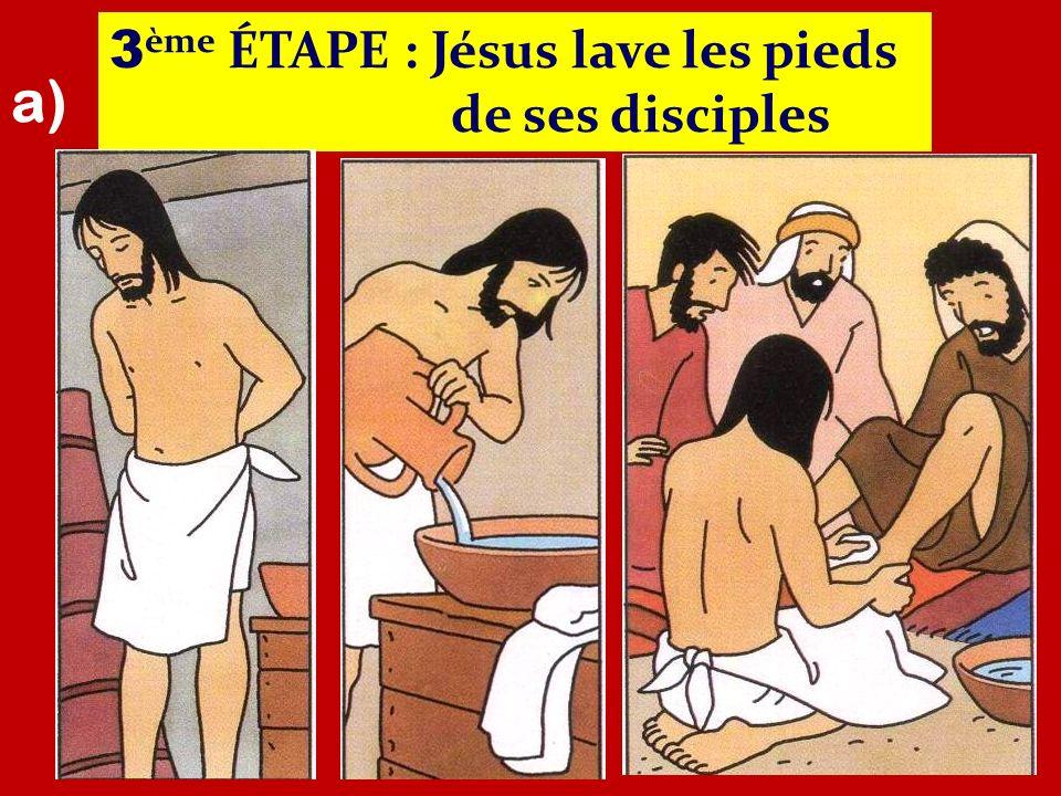 3 ème ÉTAPE : Jésus lave les pieds de ses disciples a)